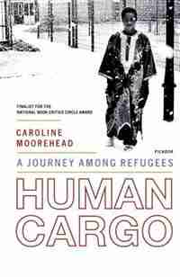 Human Cargo: A Journey Among Refugees by Caroline Moorehead