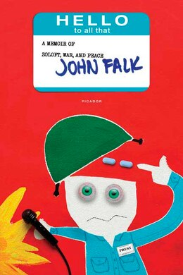 Book Hello To All That: A Memoir of Zoloft, War, and Peace by John Falk