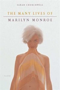 Book The Many Lives Of Marilyn Monroe by Sarah Churchwell