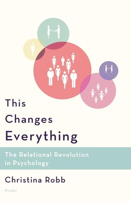 Book This Changes Everything: The Relational Revolution In Psychology by Christina Robb