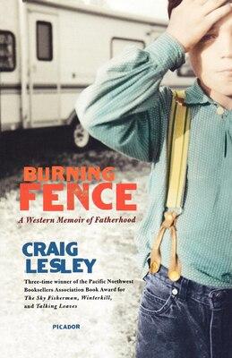 Book Burning Fence: A Western Memoir Of Fatherhood by Craig Lesley