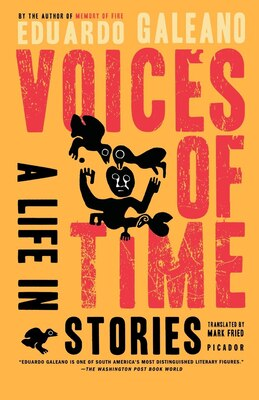 Book Voices Of Time: A Life In Stories by Eduardo Galeano