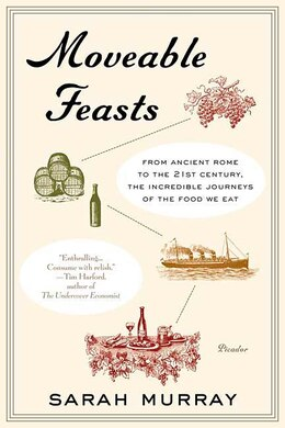 Book Moveable Feasts: From Ancient Rome to the 21st Century, the Incredible Journeys of the Food We Eat by Sarah Murray