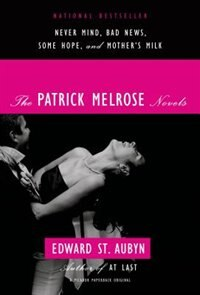 Book The Patrick Melrose Novels: Never Mind, Bad News, Some Hope, and Mother's Milk by Edward St. Aubyn