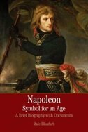 Napoleon: A Symbol For An Age: A Brief History With Documents