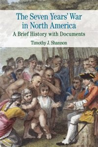 The Seven Years' War In North America: A Brief History With Documents