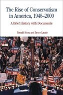 The Rise Of Conservatism In America, 1945-2000: A Brief History With Documents