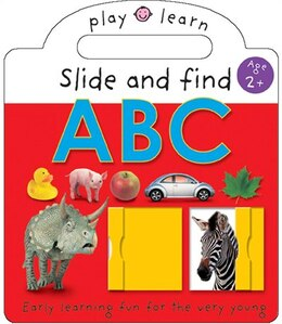 Book Play and Learn ABC: Slide & Find. Early Learning Fun For The Very Young by Roger Priddy