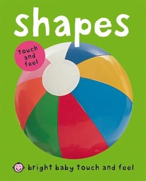 Bright Baby Touch & Feel Shapes by Roger Priddy