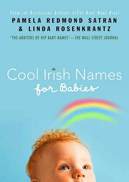 Cool Irish Names For Babies by Pamela Redmond Satran