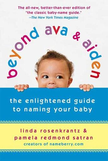Beyond Ava & Aiden: The Enlightened Guide to Naming Your Baby by Linda Rosenkrantz
