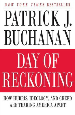 Book Day Of Reckoning: How Hubris, Ideology, and Greed are Tearing America Apart by Patrick J. Buchanan