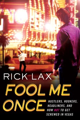 Book Fool Me Once: Hustlers, Hookers, Headliners, and How Not to Get Screwed in Vegas by Rick Lax