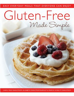 Book Gluten-Free Made Simple: Easy Everyday Meals That Everyone Can Enjoy by Carol Field Dahlstrom