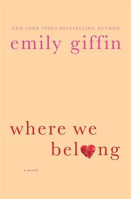 Book Where We Belong: A Novel by Emily Giffin