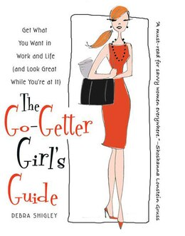 Book The Go-Getter Girl's Guide: Get What You Want in Work and Life (and Look Great While You're at It) by Debra Shigley