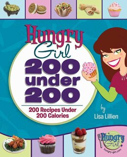 Book Hungry Girl: 200 Under 200: 200 Recipes Under 200 Calories by Lisa Lillien