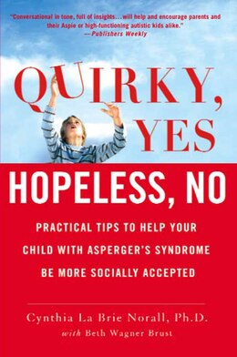 Book Quirky, Yes---Hopeless, No: Practical Tips to Help Your Child with Asperger's Syndrome Be More… by Beth Wagner Brust