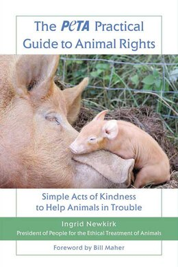 Book The PETA Practical Guide to Animal Rights: Simple Acts of Kindness to Help Animals in Trouble by Ingrid Newkirk