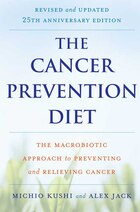 The Cancer Prevention Diet, Revised and Updated Edition: The Macrobiotic Approach to Preventing and…