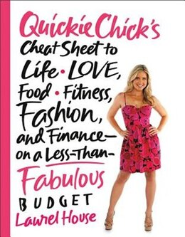 Book QuickieChick's Cheat Sheet to Life, Love, Food, Fitness, Fashion, and Finance---on a Less-Than… by Laurel House