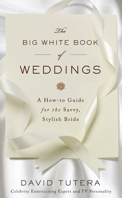 Book The Big White Book of Weddings: A How-to Guide for the Savvy, Stylish Bride by David Tutera