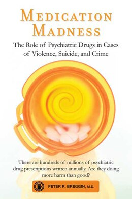 Book Medication Madness: The Role of Psychiatric Drugs in Cases of Violence, Suicide, and Crime by Peter R. Breggin