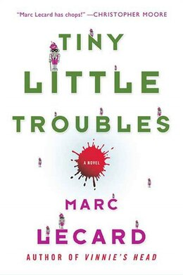 Book Tiny Little Troubles: A Novel by Marc Lecard