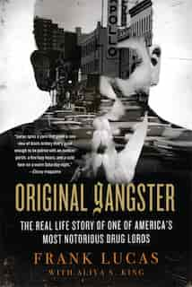 Original Gangster: The Real Life Story of One of America's Most Notorious Drug Lords by Frank Lucas