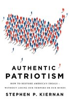 Authentic Patriotism: How to Restore America's Ideals---Without Losing Our Tempers or Our Minds