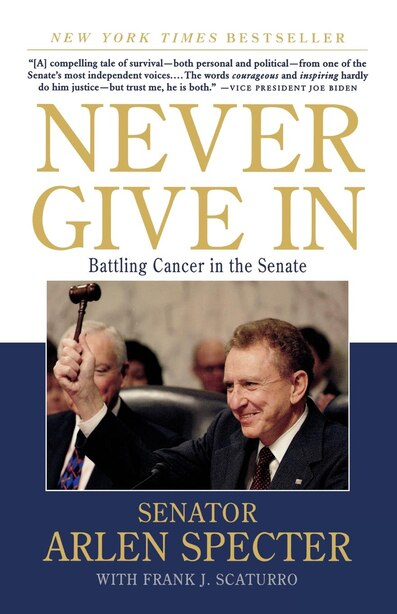 Never Give In: Battling Cancer in the Senate by Arlen Specter