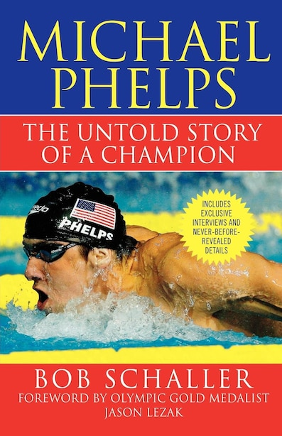 Michael Phelps: The Untold Story of a Champion by Bob Schaller