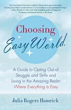 Choosing Easy World: A Guide to Opting Out of Struggle and Strife and Living in the Amazing Realm…