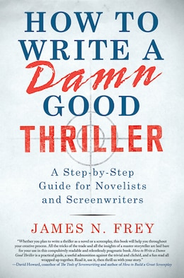 Book How to Write a Damn Good Thriller: A Step-by-Step Guide for Novelists and Screenwriters by James N. Frey