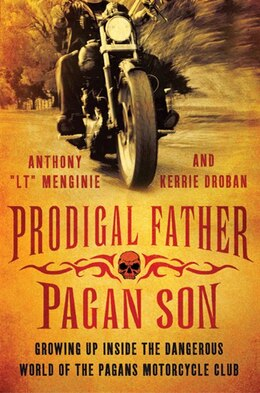 Book Prodigal Father, Pagan Son: Growing Up Inside the Dangerous World of the Pagans Motorcycle Club by A Menginie