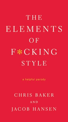 Book The Elements of F*cking Style: A Helpful Parody by Chris Baker