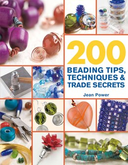 Book 200 Beading Tips, Techniques & Trade Secrets: An Indispensable Compendium of Technical Know-How and… by Jean Power
