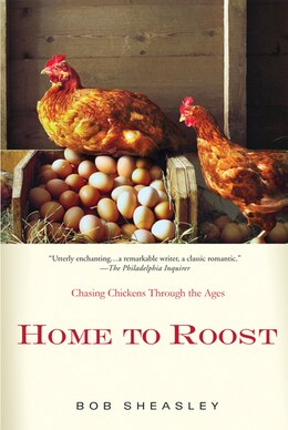 Book Home To Roost: A Backyard Farmer Chases Chickens Through the Ages by Bob Sheasley