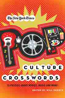The New York Times Pop Culture Crosswords: 75 Puzzles About Movies, Music and More! by Will The New York Times