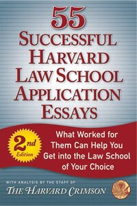 55 Successful Harvard Law School Application Essays, Second Edition: With Analysis by the Staff of…
