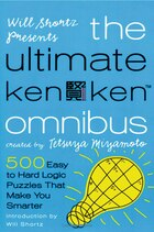 Will Shortz Presents The Ultimate Kenken Omnibus: 500 Easy to Hard Logic Puzzles That Make You…