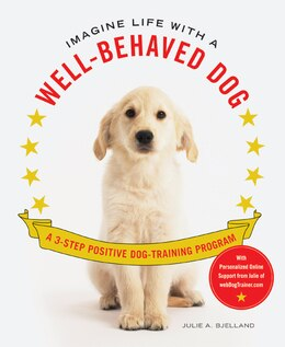 Book Imagine Life with a Well-Behaved Dog: A 3-Step Positive Dog-Training Program by Julie A. Bjelland