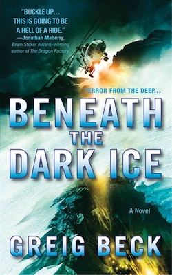 Book Beneath the Dark Ice: A Novel by Greig Beck