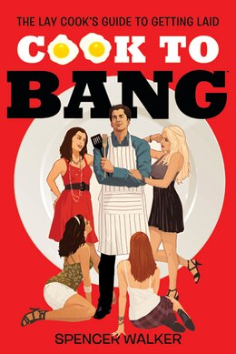 Book Cook To Bang: The Lay Cook's Guide to Getting Laid by Spencer Walker
