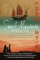 Sweet Mandarin: The Courageous True Story of Three Generations of Chinese Women and Their Journey…