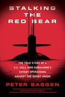 Stalking the Red Bear: The True Story of a U.S. Cold War Submarine's Covert Operations Against the…