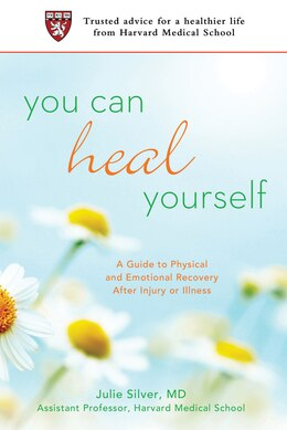 Book You Can Heal Yourself: A Guide to Physical and Emotional Recovery After Injury or Illness by Julie Silver
