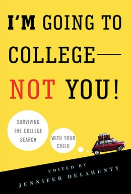 Book I'm Going to College---Not You!: Surviving the College Search with Your Child by Jennifer Delahunty