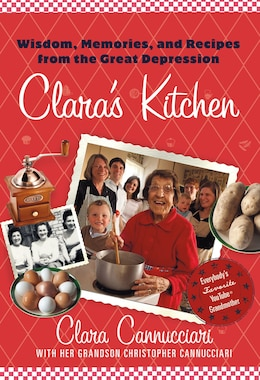 Book Clara's Kitchen: Wisdom, Memories, and Recipes from the Great Depression by Clara Cannucciari