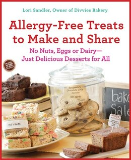 Book Allergy-Free Treats to Make and Share: No Nuts, Eggs, or Dairy---Just Delicious Desserts for All by Lori Sandler